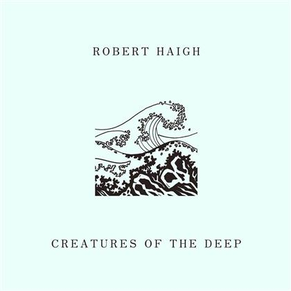 Robert Haigh - Creatures Of The Deep