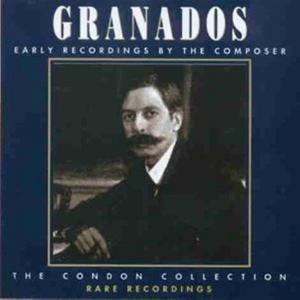 Enrique Granados (1867-1916) & Enrique Granados (1867-1916) - Early Recordings By The Composer - Condon Collection - Rare Recordings