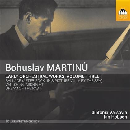 Bohuslav Martinu (1890-1959), Ian Hobson & Sinfonia Varsovia - Frühe Orchesterwerke Vol. 3