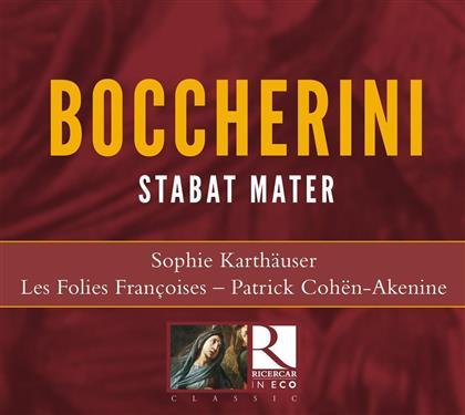 Sophie Karthäuser, Les Folies Françoises, Patrick Cohen-Akenine & Luigi Boccherini (1743-1805) - Stabat Mater (2018 Reissue)