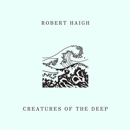 Robert Haigh - Creatures Of The Deep (LP)