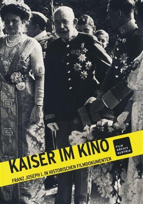 Kaiser im Kino - Franz Joseph 1. in historischen Filmdokumenten (s/w)