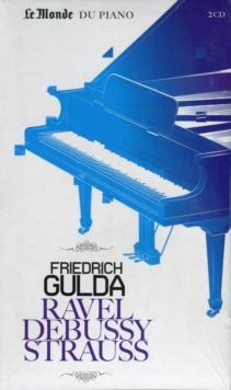 Friedrich Gulda (1930-2000), Maurice Ravel (1875-1937), Claude Debussy (1862-1918) & Richard Strauss (1864-1949) - Ravel-Gaspard De La Nuit Debussy-Suites Bergamaque-Preludes Beethoven-Piano Concerto N.4 - Le Monde Du Piano