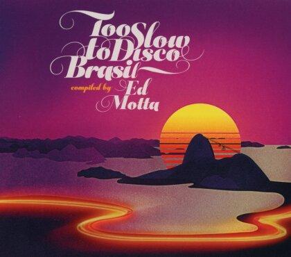 Ed Motta Presents Too Slow To Disco Brasil