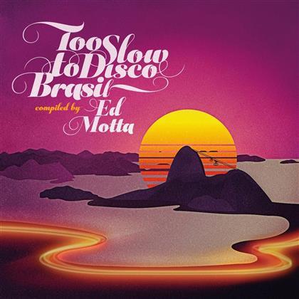 Ed Motta Presents Too Slow To Disco Brasil (2 LPs)