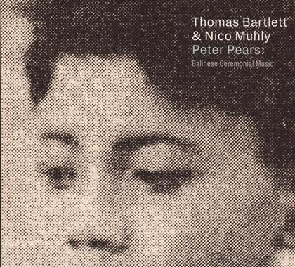 Thomas Bartlett & Nico Muhly - Peter Pears:Balinese Ceremonial Music