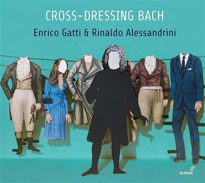 Johann Sebastian Bach (1685-1750), Enrico Gatti & Rinaldo Alessandrini - Cross-Dressing Bach - Chamber Rarities And Alternative Versions