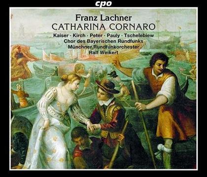 Kristiane Kaiser, Mauro Peter, Franz Lachner (1803-1890), Ralf Weikert, Münchner Rundfunkorchester, … - Catharina Cornaro (2 CDs)