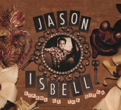 Jason Isbell - Sirens Of The Ditch (2018 Reissue)