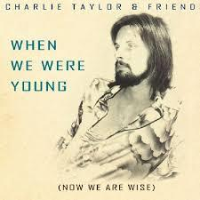 Charlie Taylor - When We Were Young