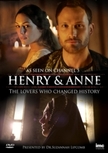 Henry and Anne - The Lovers Who Changed History