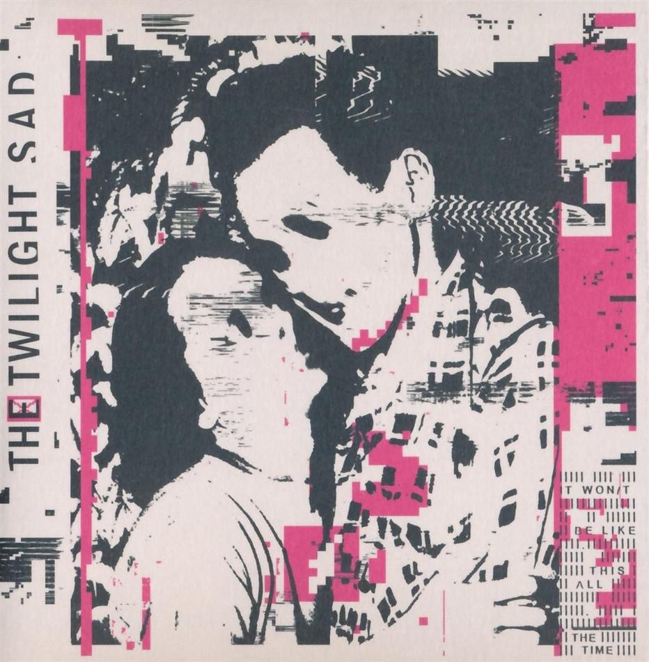 Twilight Sad - It Won't Be Like This All The Time