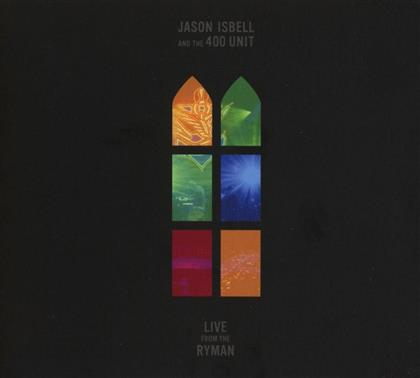 Jason Isbell & The 400 Unit - Live From The Ryman