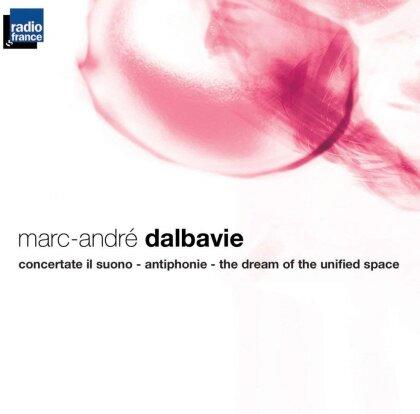 Marc-Andre Dalbavie & Orchestre Philharmonique de Radio France - Concertate Il Suono / Antiphonie / The Dream Of The Unified Space
