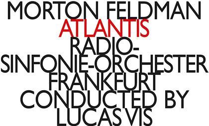 Morton Feldman (1926-1987), Lucas Vis & Radio-Sinfonieorchester Frankfurt - Atlantis