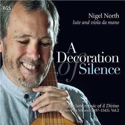 Francesco Canova Da Milano (1493-1543) & Nigel North - Decoration Of Silence - The Lute Music Of il Divino
