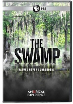 American Experience - The Swamp - Nature never surrenders