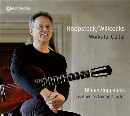 Los Angeles Guitar Quartet, Tilman Hoppstock (*1961), Allan Willcocks (1869-1956) & Tilman Hoppstock (*1961) - Works For Guitar