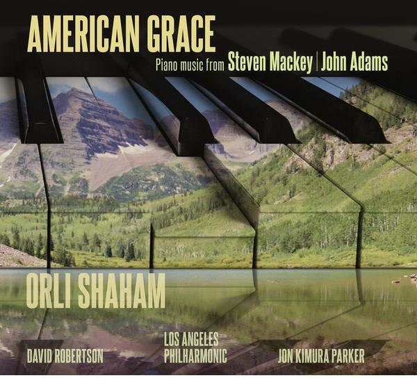 John Adams (*1947), Steven Mackey (*1956), David Robertson, Orli Shaham & Los Angeles Philharmonic - American Grace (Digipack, Japan Edition)