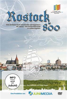 800 Jahre Rostock - Eine Zeitreise durch Geschichte und Gegenwart der Hanse- und Universitätsstadt