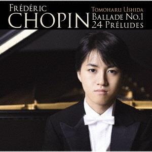 Tomoharu Ushida & Frédéric Chopin (1810-1849) - Ballades No. 1 & 24 Preludes (Japan Edition)