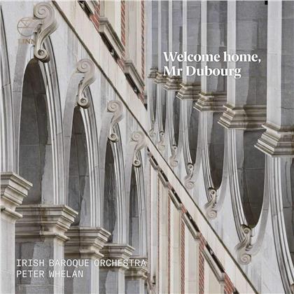 Matthew Dubourg (1707-1767), Peter Whelan & Irish Baroque Orchestra - Welcome Home Mr Dubourg