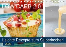 Low Carb 2.0 - Leichte Rezepte zum Selberkochen (Tischkalender 2020 DIN A5 quer)