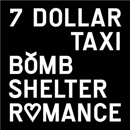 7 Dollar Taxi - Bomb Shelter Romance