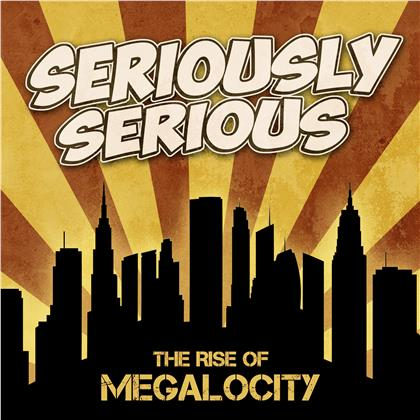 SERIOUSLY SERIOUS - The Rise of Megalocity