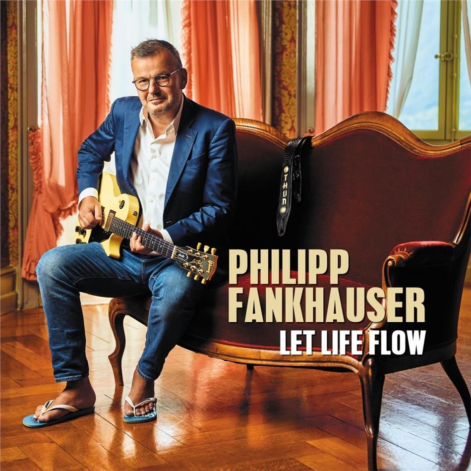 Philipp Fankhauser - Let Life Flow