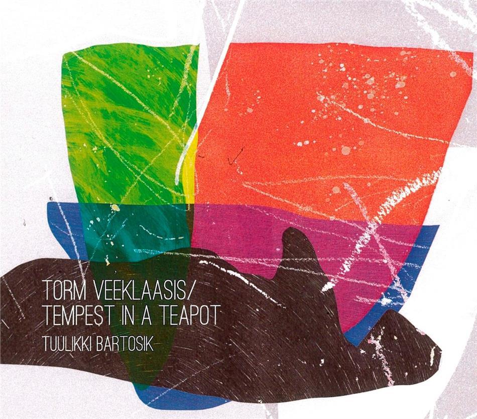 Tuulikki Bartosik - Torm Veeklaasis/Tempest In A Teapot
