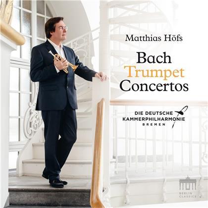 Johann Sebastian Bach (1685-1750), Matthias Höfs & Die Deutsche Kammerphilharmonie Bremen - Bach Trumpet Concertos