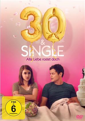 30 & Single - Alte Liebe rostet doch (2018)