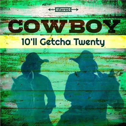 The Cowboy - 10'll Getcha Twenty