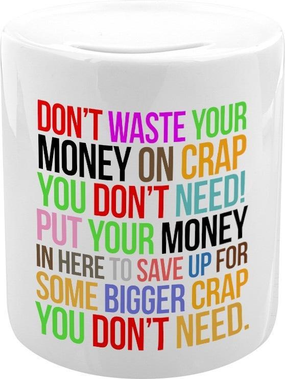 Crap You Don't Need - Money Box