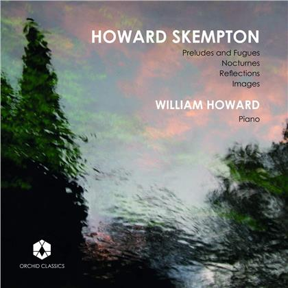 Howard Skempton (*1947) & William Howard (Pianist) - Preludes And Fugues, Nocturnes, Reflecitons, Images