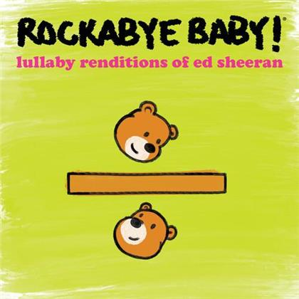 Rockabye Baby! & Ed Sheeran - Lullaby Renditions Of Ed Sheeran