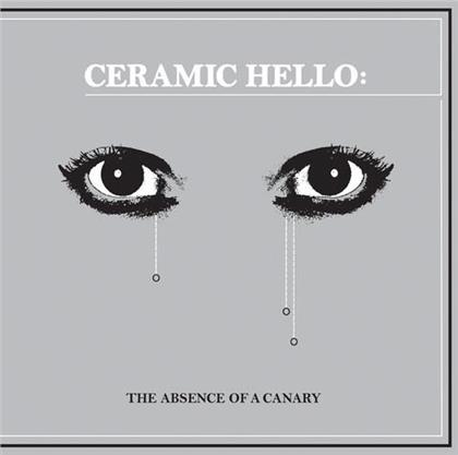 Ceramic Hello - Absence Of A Canary (LP)