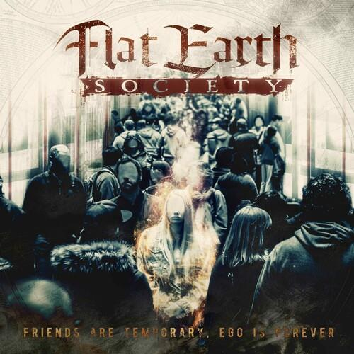 Flat Earth Society - Friends Are Temporary, Ego Is Forever