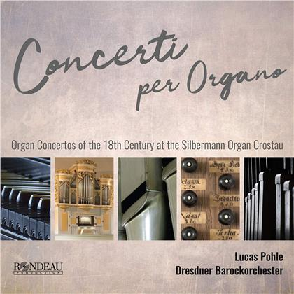 Dresdner Barockorchester & Lucas Pohle - Concerti Per Organo - Organ Concertos of the 18th Century - At The Silbermann Organ Crostau