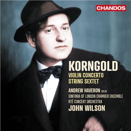 RTE Concert Orchestra, Erich Wolfgang Korngold (1897-1957), John Wilson & Andrew Haveron - Violin Concerto / String Sextet