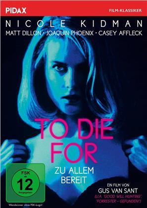 To Die For - Zu Allem bereit (1995) (Pidax Film-Klassiker)
