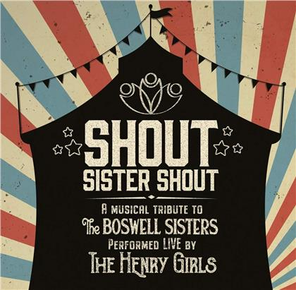 The Henry Girls - Shout Sister Shout: A Musical Tribute To The Boswe