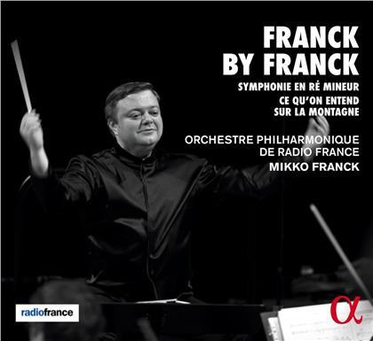Orchestre Philharmonique de Radio France, César Franck (1822-1890) & Mikko Franck - Franck By Franck