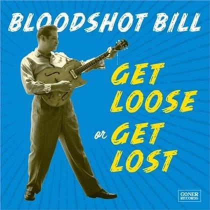 Bloodshot Bill - Get Loose Or Get Lost (LP)