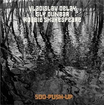 Vladislav Delay, Sly Dunbar & Robbie Shakespeare - 500 Push Up (LP)