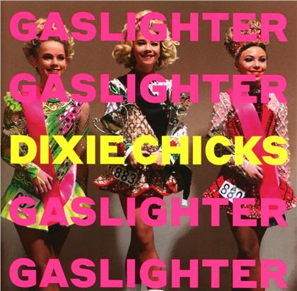 The Chicks (Dixie Chicks) - Gaslighter