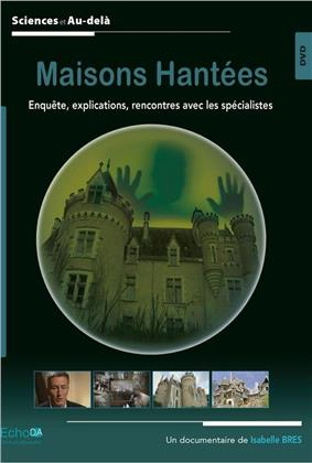 Maisons Hantées - Enquête, explications, rencontres avec les spécialistes (Sciences et Au-delà)