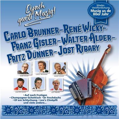 Brunner - Wicky - Gisler - Alder - Dünner - Ribary - Eifach gueti Musig!
