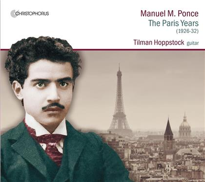 Manuel Maria Ponce & Tilman Hoppstock (*1961) - The Paris Years 1926-1932